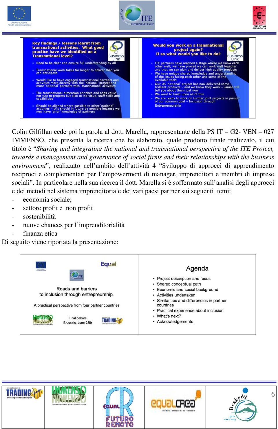 transnational perspective of the ITE Project, towards a management and governance of social firms and their relationships with the business environment, realizzato nell ambito dell attività 4