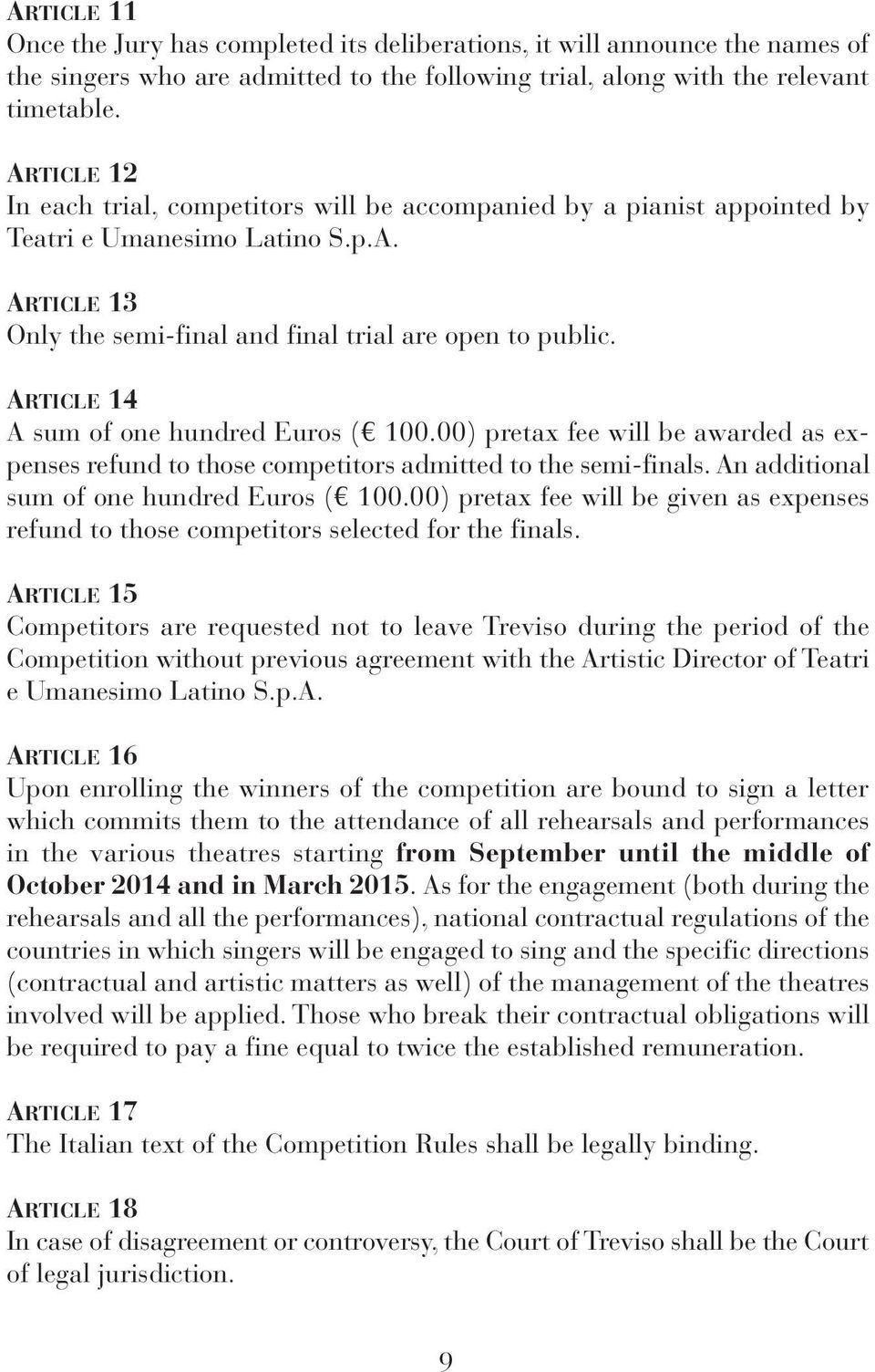 ARTiCLe 14 A sum of one hundred Euros ( 100.00) pretax fee will be awarded as expenses refund to those competitors admitted to the semi-finals. An additional sum of one hundred Euros ( 100.