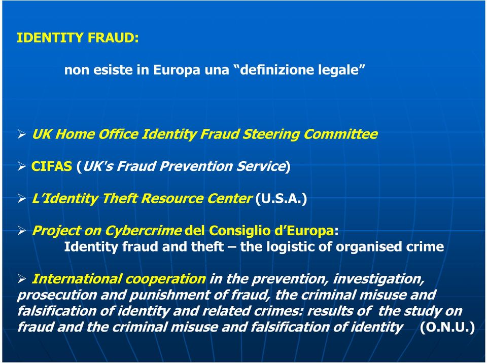) Project on Cybercrime del Consiglio d Europa: Identity fraud and theft the logistic of organised crime International cooperation in the