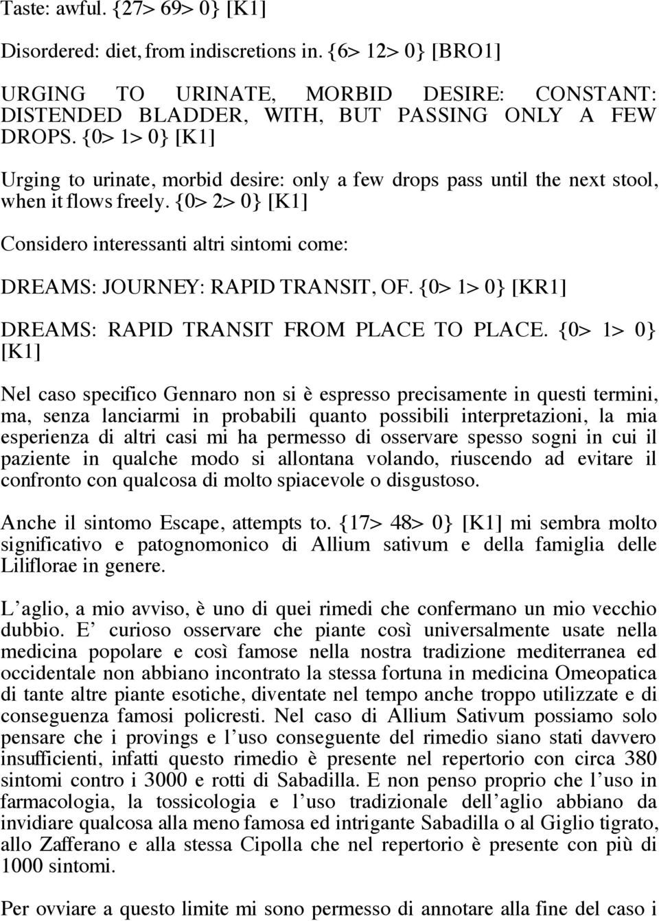 {0> 2> 0} [K1] Considero interessanti altri sintomi come: DREAMS: JOURNEY: RAPID TRANSIT, OF. {0> 1> 0} [KR1] DREAMS: RAPID TRANSIT FROM PLACE TO PLACE.