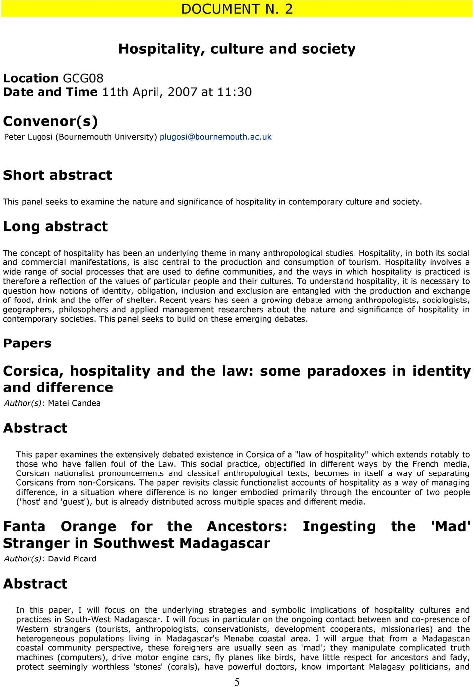 Long abstract The concept of hospitality has been an underlying theme in many anthropological studies.