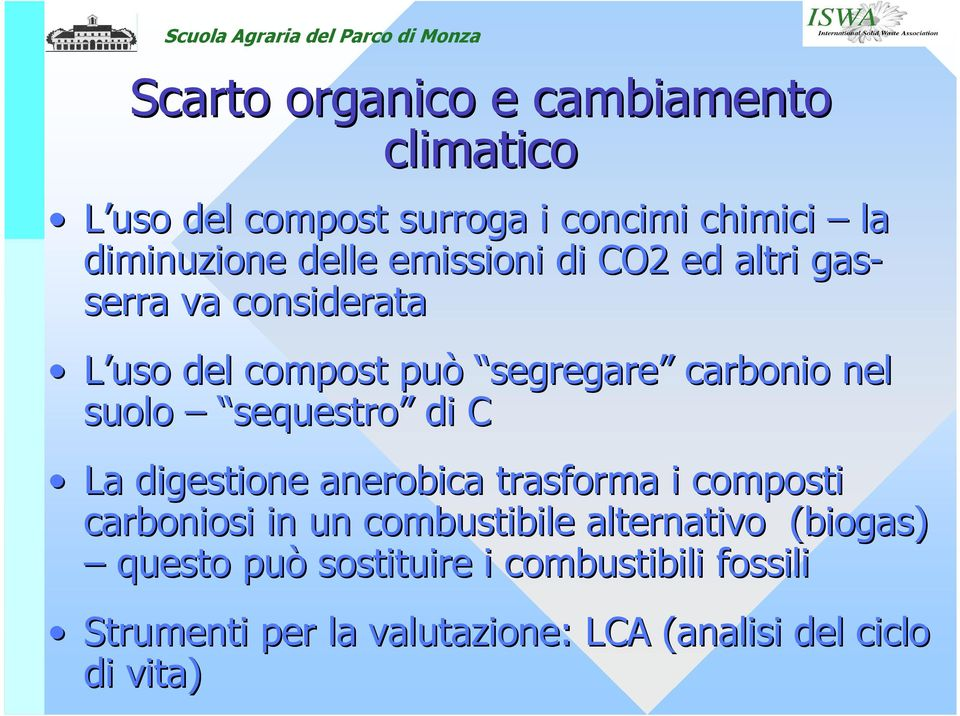 sequestro di C La digestione anerobica trasforma i composti carboniosi in un combustibile alternativo
