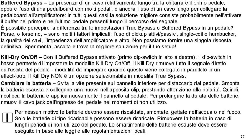 È possibile percepire la differenza tra le impostazioni True Bypass o Buffered Bypass in un pedale?