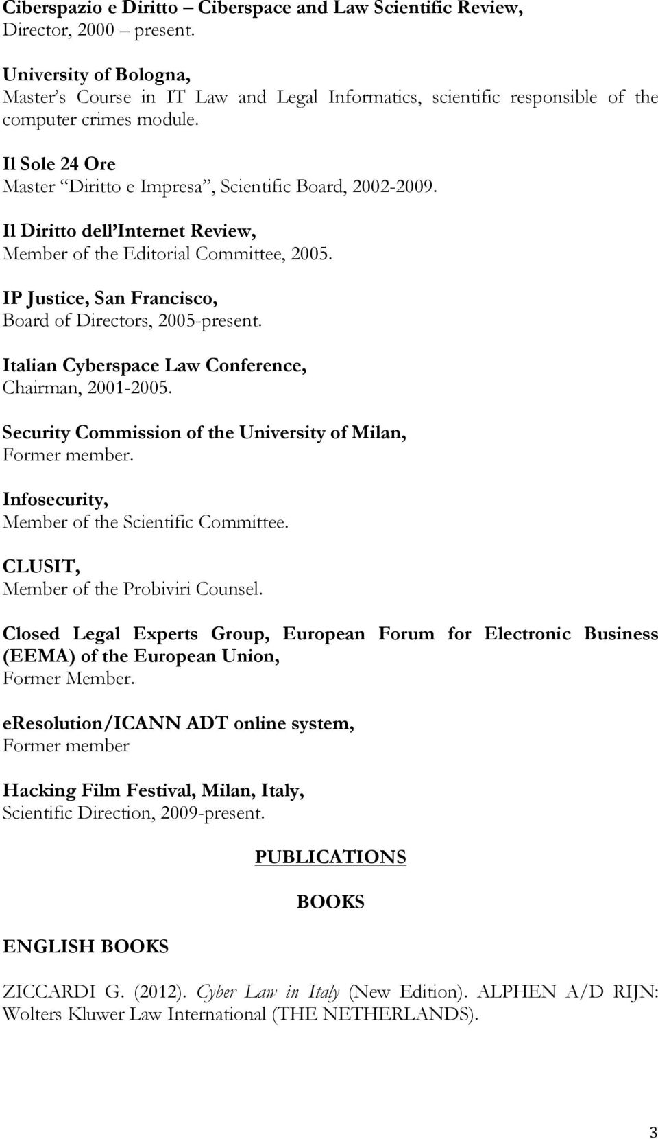 Il Diritto dell Internet Review, Member of the Editorial Committee, 2005. IP Justice, San Francisco, Board of Directors, 2005-present. Italian Cyberspace Law Conference, Chairman, 2001-2005.