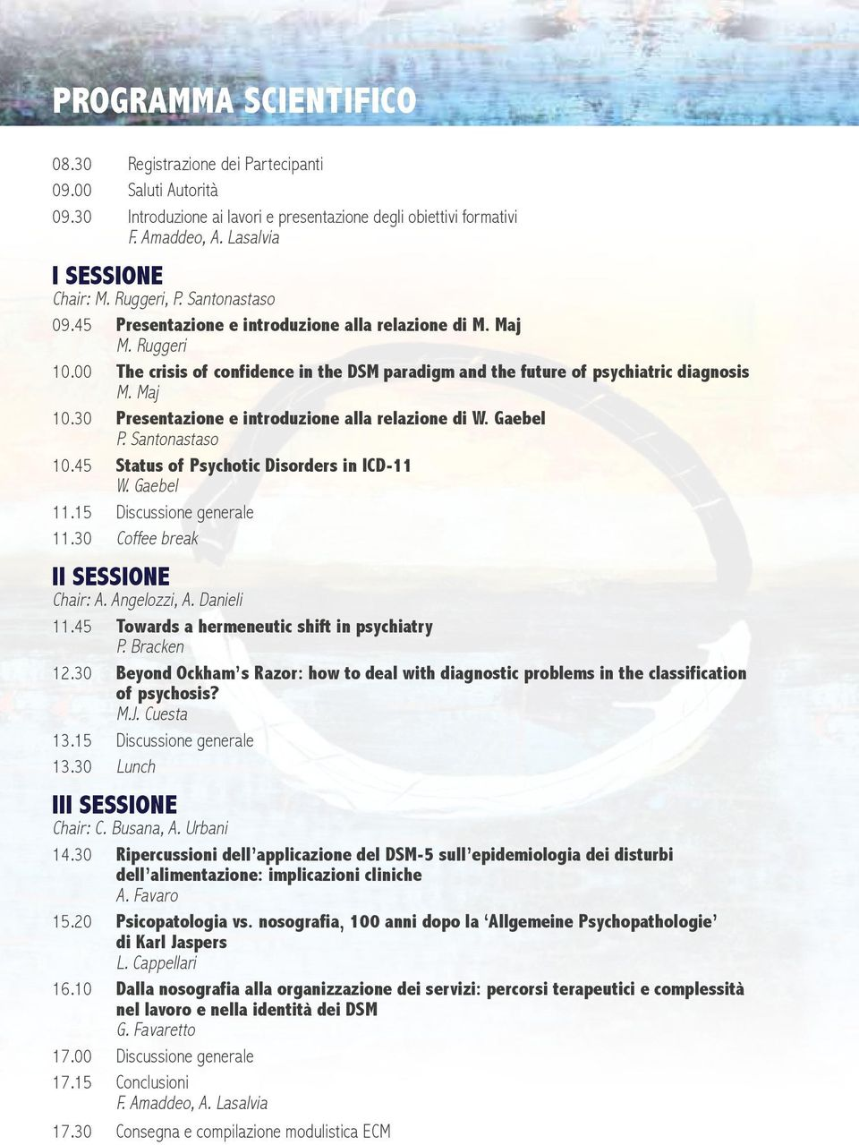 30 Presentazione e introduzione alla relazione di W. Gaebel P. Santonastaso 10.45 Status of Psychotic Disorders in ICD-11 W. Gaebel 11.15 Discussione generale 11.30 Coffee break II SESSIONE Chair: A.
