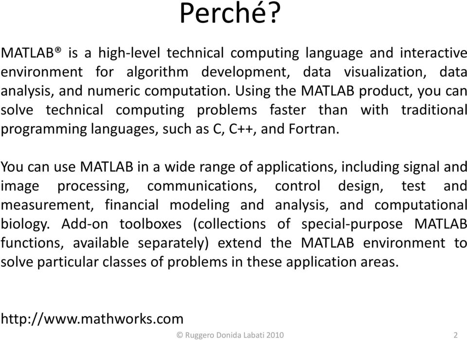 You can use MATLAB in a wide range of applications, including signal and image processing, communications, control design, test and measurement, financial modeling and analysis, and