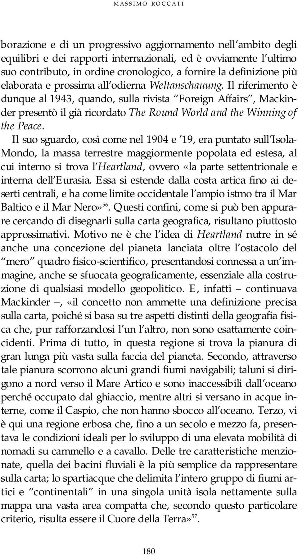 Il riferimento è dunque al 1943, quando, sulla rivista Foreign Affairs, Mackinder presentò il già ricordato The Round World and the Winning of the Peace.