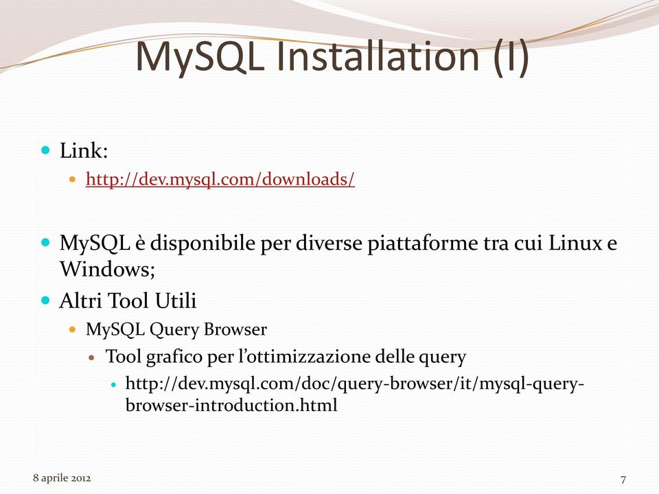 Windows; Altri Tool Utili MySQL Query Browser Tool grafico per l