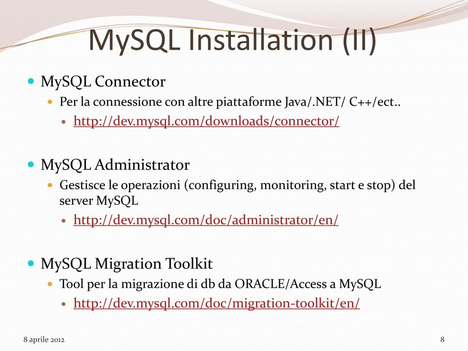 com/downloads/connector/ MySQL Administrator Gestisce le operazioni (configuring, monitoring, start e