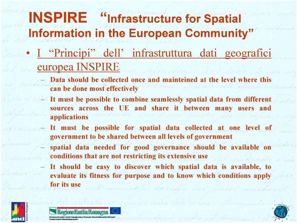 must be possible for spatial data collected at one level of government to be shared between all levels of government spatial data needed for good governance should be available on