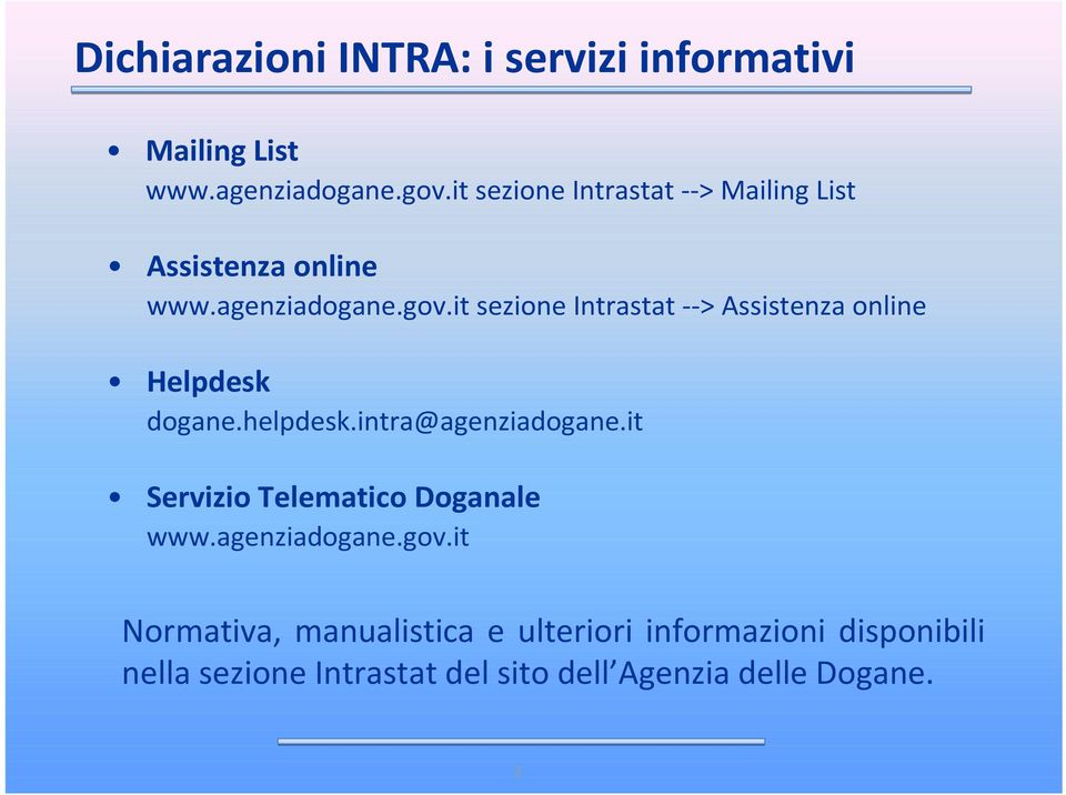it sezione Intrastat--> Assistenza online Helpdesk dogane.helpdesk.intra@agenziadogane.