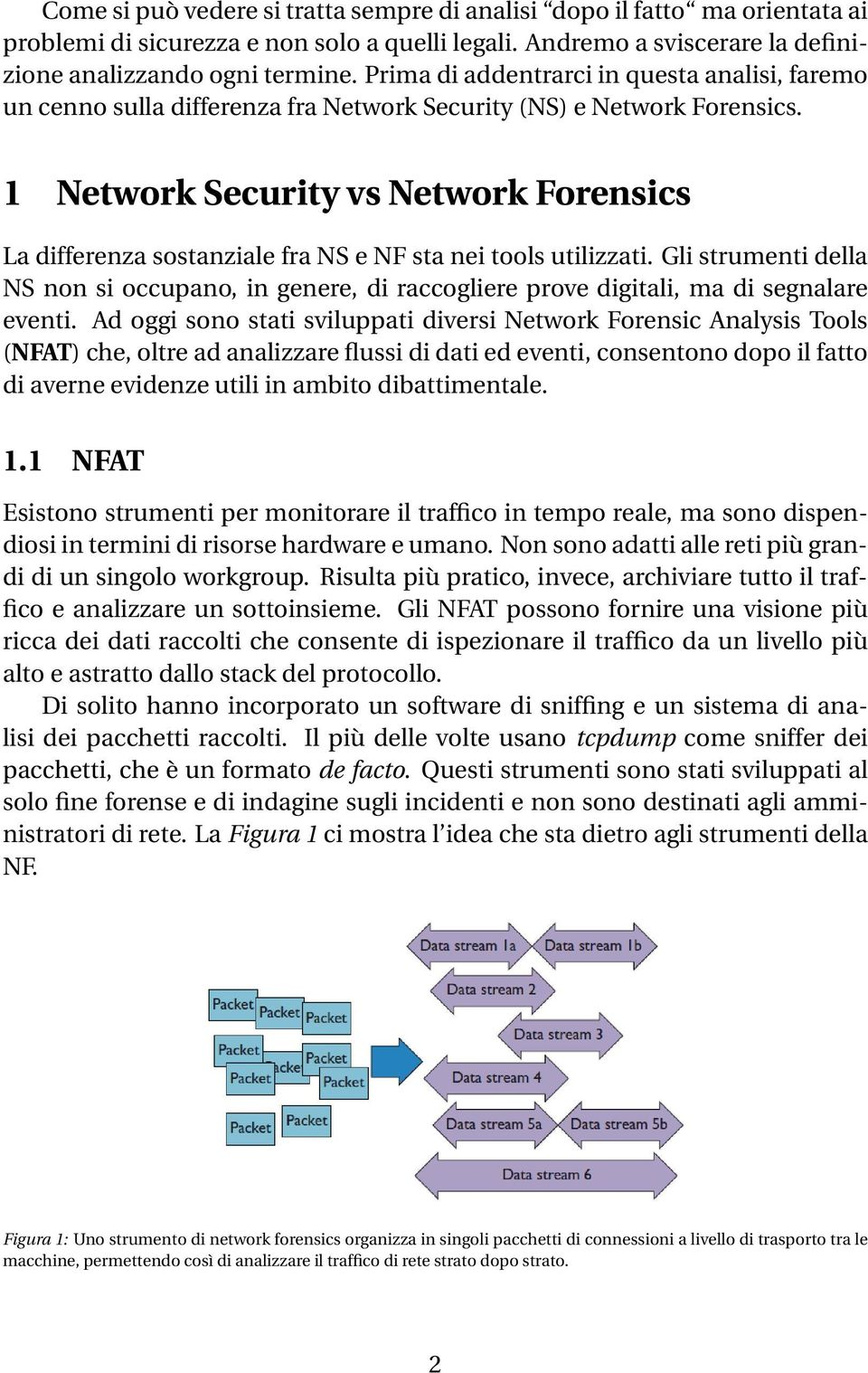 1 Network Security vs Network Forensics La differenza sostanziale fra NS e NF sta nei tools utilizzati.