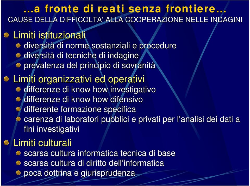 di indagine prevalenza del principio di sovranità Limiti organizzativi ed operativi differenze di know how investigativo differenze di know how