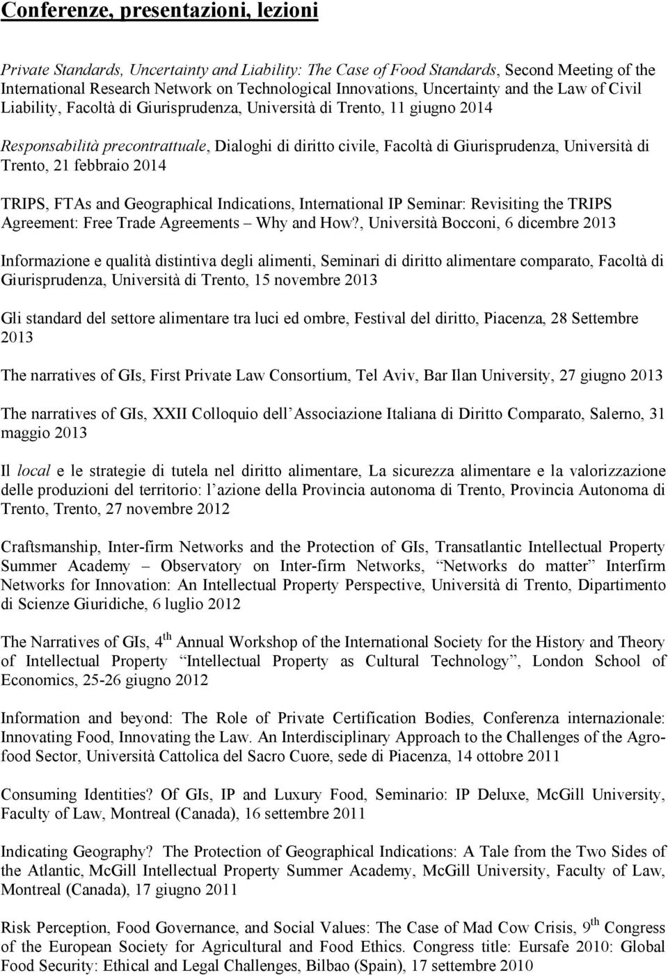 Università di Trento, 21 febbraio 2014 TRIPS, FTAs and Geographical Indications, International IP Seminar: Revisiting the TRIPS Agreement: Free Trade Agreements Why and How?