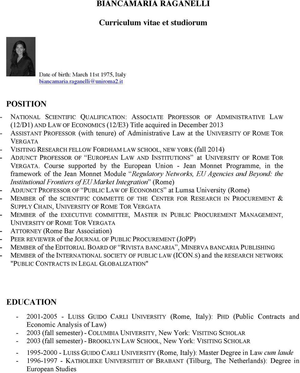 Administrative Law at the UNIVERSITY OF ROME TOR VERGATA - VISITING RESEARCH FELLOW FORDHAM LAW SCHOOL, NEW YORK (fall 2014) - ADJUNCT PROFESSOR OF EUROPEAN LAW AND INSTITUTIONS at UNIVERSITY OF ROME