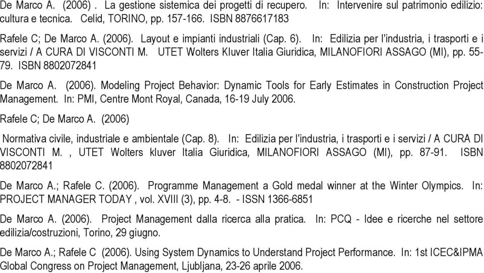 ISBN 8802072841 De Marco A. (2006). Modeling Project Behavior: Dynamic Tools for Early Estimates in Construction Project Management. In: PMI, Centre Mont Royal, Canada, 16-19 July 2006.