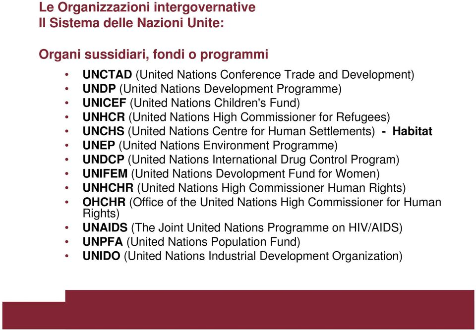 Environment Programme) UNDCP (United Nations International Drug Control Program) UNIFEM (United Nations Devolopment Fund for Women) UNHCHR (United Nations High Commissioner Human Rights) OHCHR