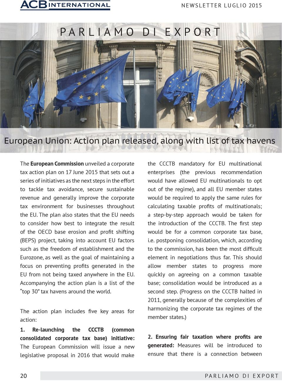The plan also states that the EU needs to consider how best to integrate the result of the OECD base erosion and profit shifting (BEPS) project, taking into account EU factors such as the freedom of