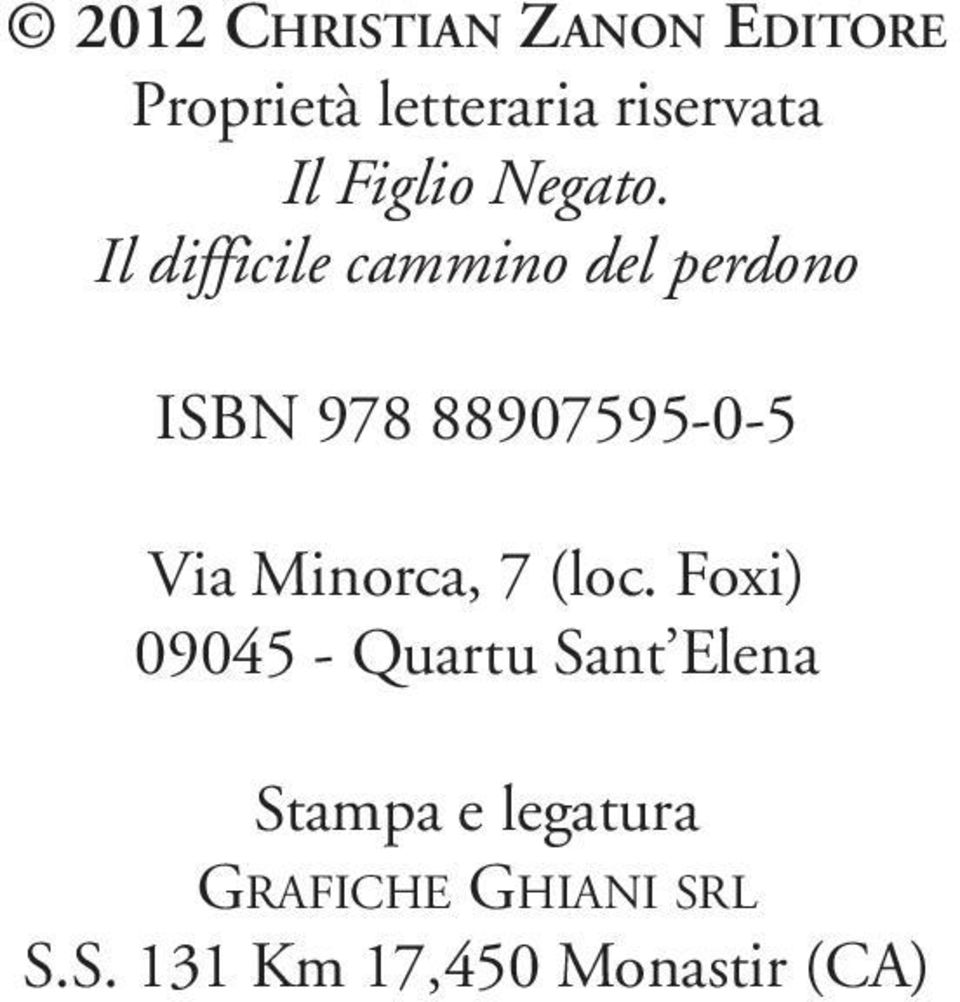 Il difficile cammino del perdono ISBN 978 88907595-0-5 Via