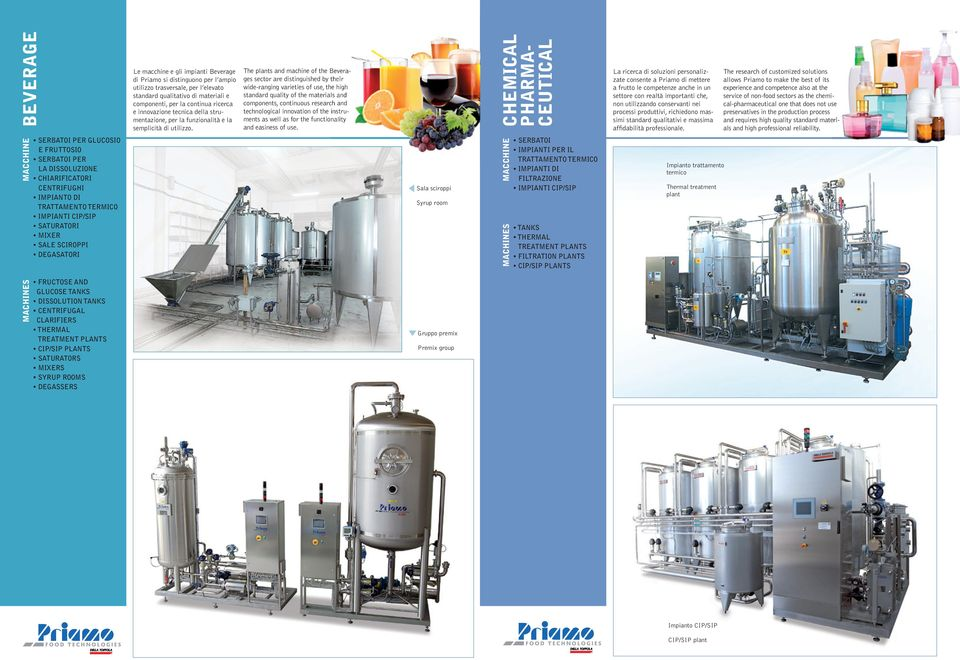 The plants and machine of the Beverages sector are distinguished by their wide-ranging varieties of use, the high standard quality of the materials and components, continuous research and