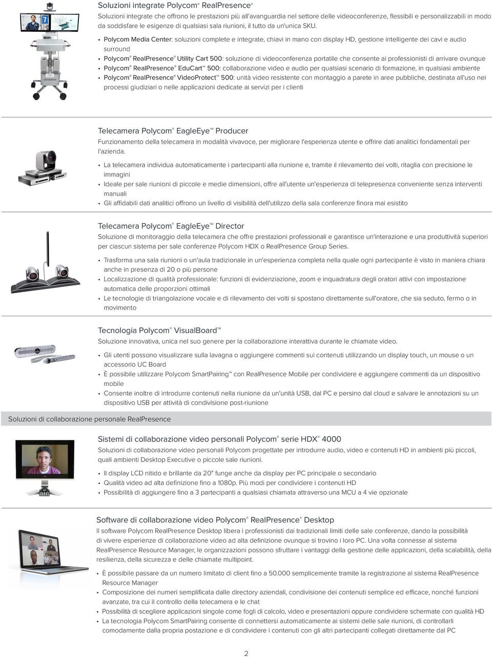 Polycom Media Center: soluzioni complete e integrate, chiavi in mano con display HD, gestione intelligente dei cavi e audio surround Polycom RealPresence Utility Cart 500: soluzione di