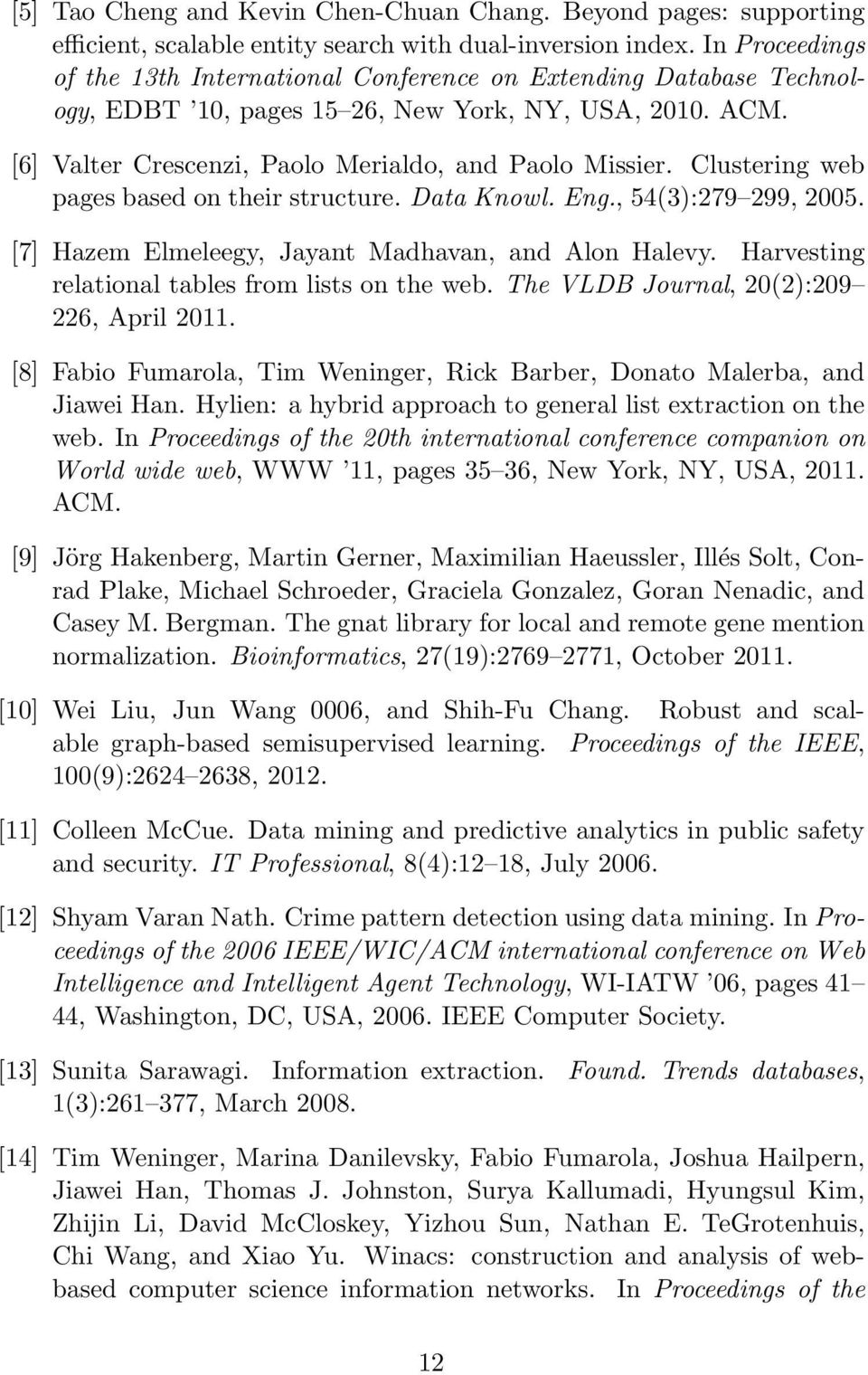 Clustering web pages based on their structure. Data Knowl. Eng., 54(3):279 299, 2005. [7] Hazem Elmeleegy, Jayant Madhavan, and Alon Halevy. Harvesting relational tables from lists on the web.