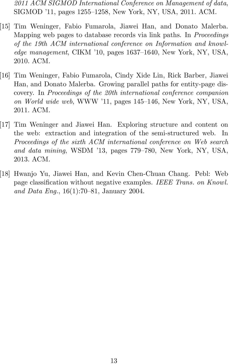 In Proceedings of the 19th ACM international conference on Information and knowledge management, CIKM 10, pages 1637 1640, New York, NY, USA, 2010. ACM. [16] Tim Weninger, Fabio Fumarola, Cindy Xide Lin, Rick Barber, Jiawei Han, and Donato Malerba.