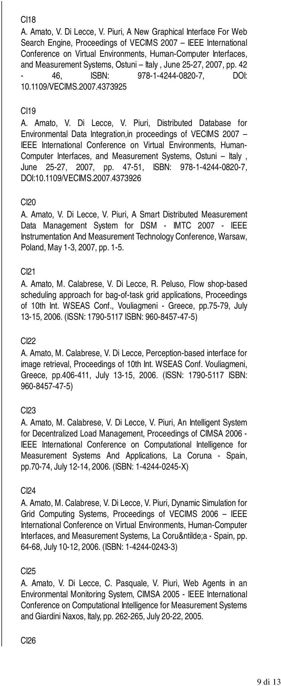 Italy, June 25-27, 2007, pp. 42-46, ISBN: 978-1-4244-0820-7, DOI: 10.1109/VECIMS.2007.4373925 CI19 A. Amato, V. Di Lecce, V.