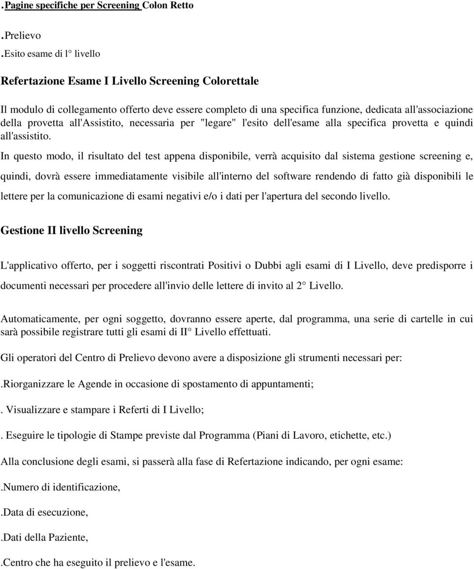 "all'assistito, necessaria per ""legare"" l'esito dell'esame alla specifica provetta e quindi all'assistito."
