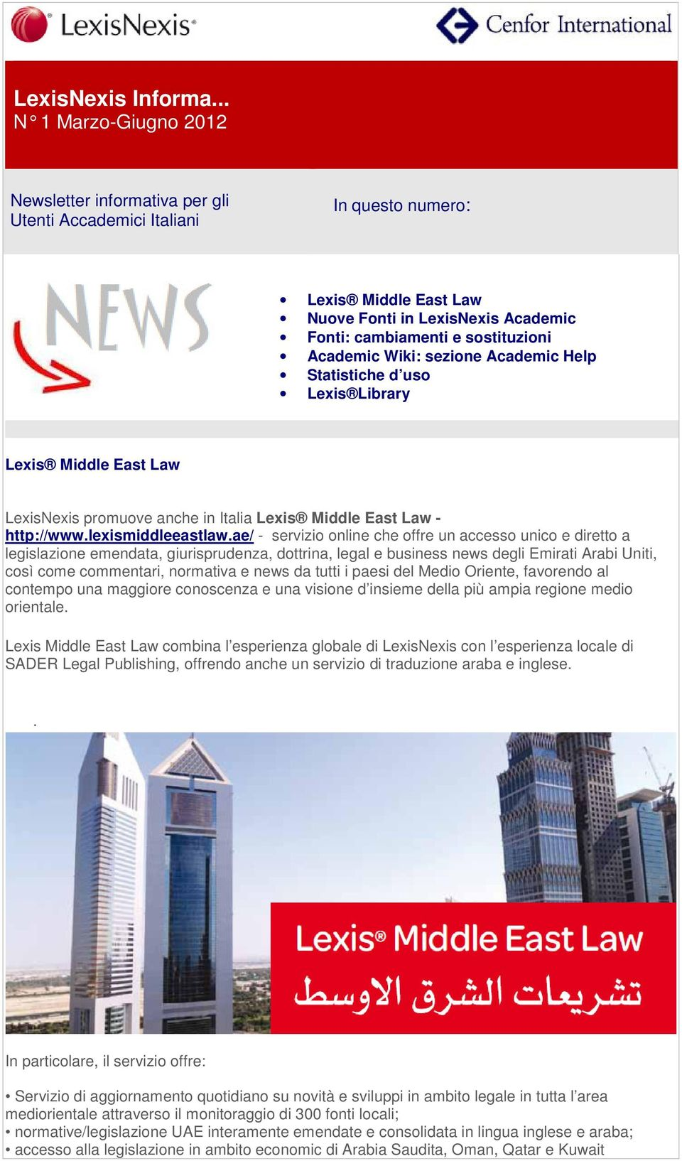 Academic Wiki: sezione Academic Help Statistiche d uso Lexis Library Lexis Middle East Law LexisNexis promuove anche in Italia Lexis Middle East Law - http://www.lexismiddleeastlaw.