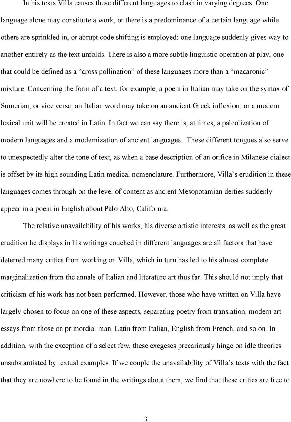 another entirely as the text unfolds. There is also a more subtle linguistic operation at play, one that could be defined as a cross pollination of these languages more than a macaronic mixture.