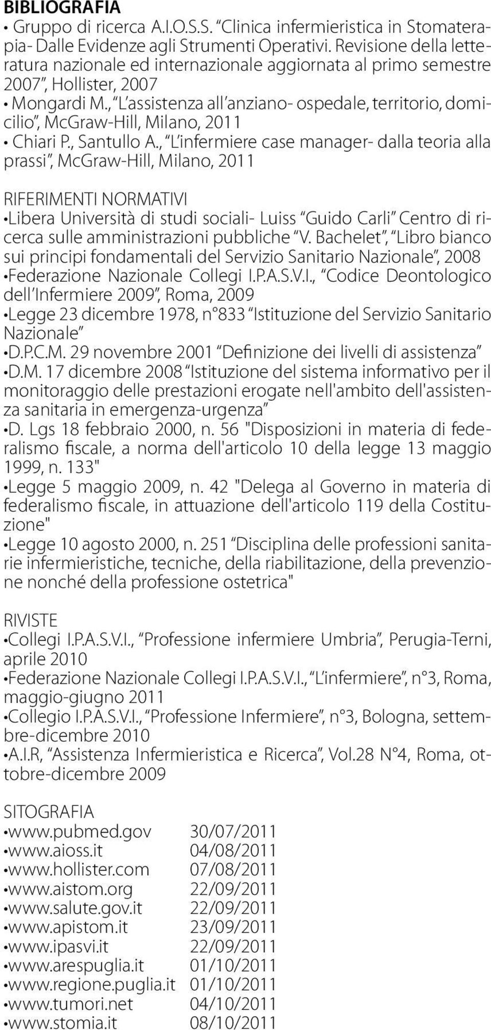 , L assistenza all anziano- ospedale, territorio, domicilio, McGraw-Hill, Milano, 2011 Chiari P., Santullo A.