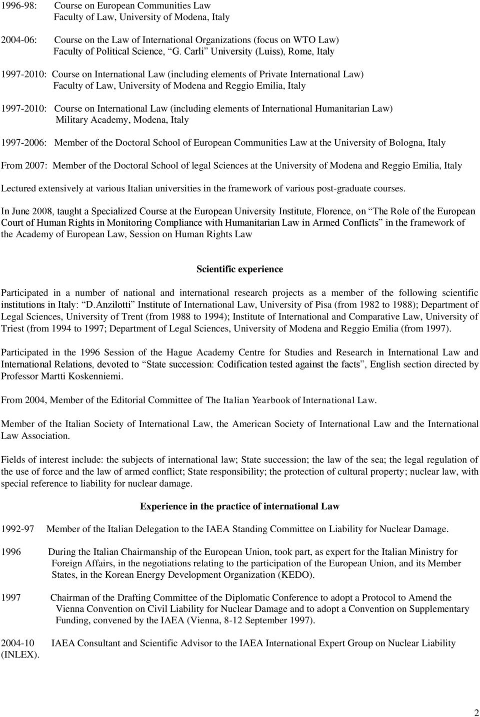 Course on International Law (including elements of International Humanitarian Law) Military Academy, Modena, Italy 1997-2006: Member of the Doctoral School of European Communities Law at the