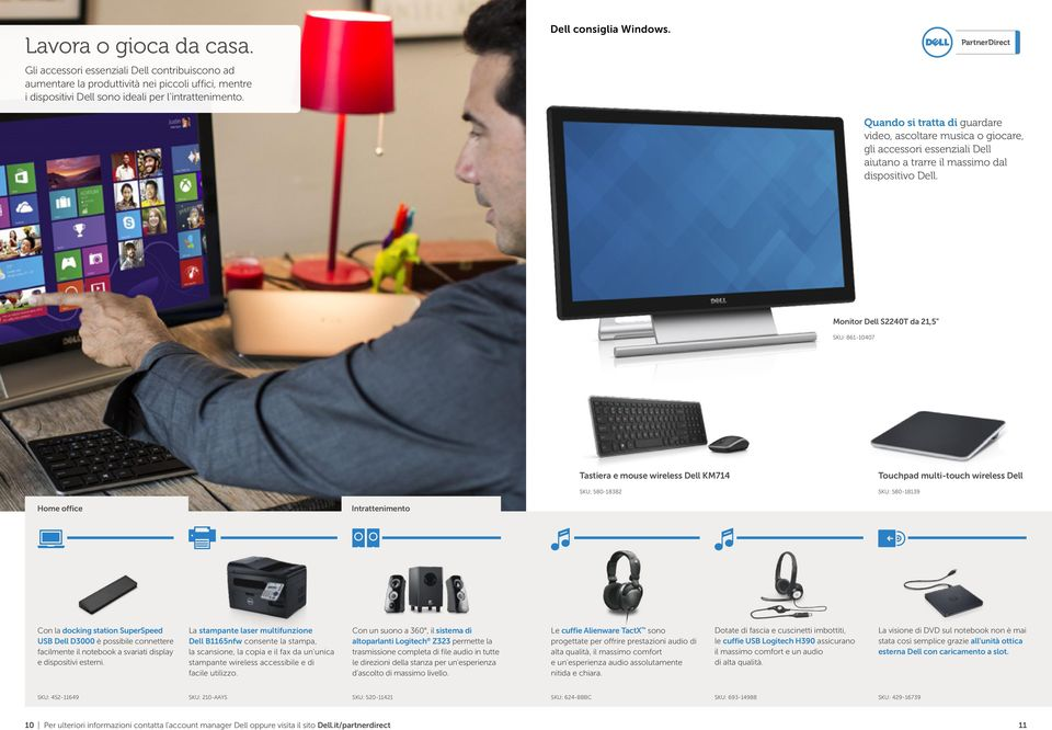 "Monitor Dell S2240T da 21,5"" SKU: 861-10407 Tastiera e mouse wireless Dell KM714 SKU: 580-18382 Touchpad multi-touch wireless Dell SKU: 580-18139 Home office Intrattenimento Con la docking station"