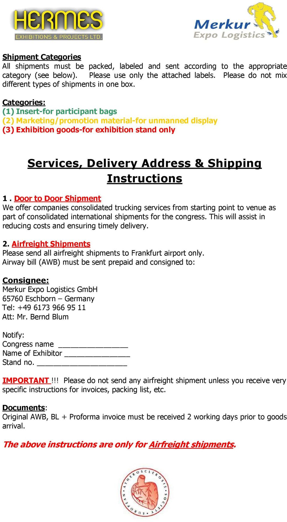 Categories: (1) Insert-for participant bags (2) Marketing/promotion material-for unmanned display (3) Exhibition goods-for exhibition stand only Services, Delivery Address & Shipping Instructions 1.