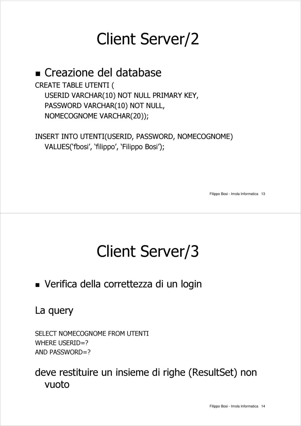 Filippo Bosi - Imola Informatica 13 Client Server/3 Verifica della correttezza di un login La query SELECT NOMECOGNOME FROM