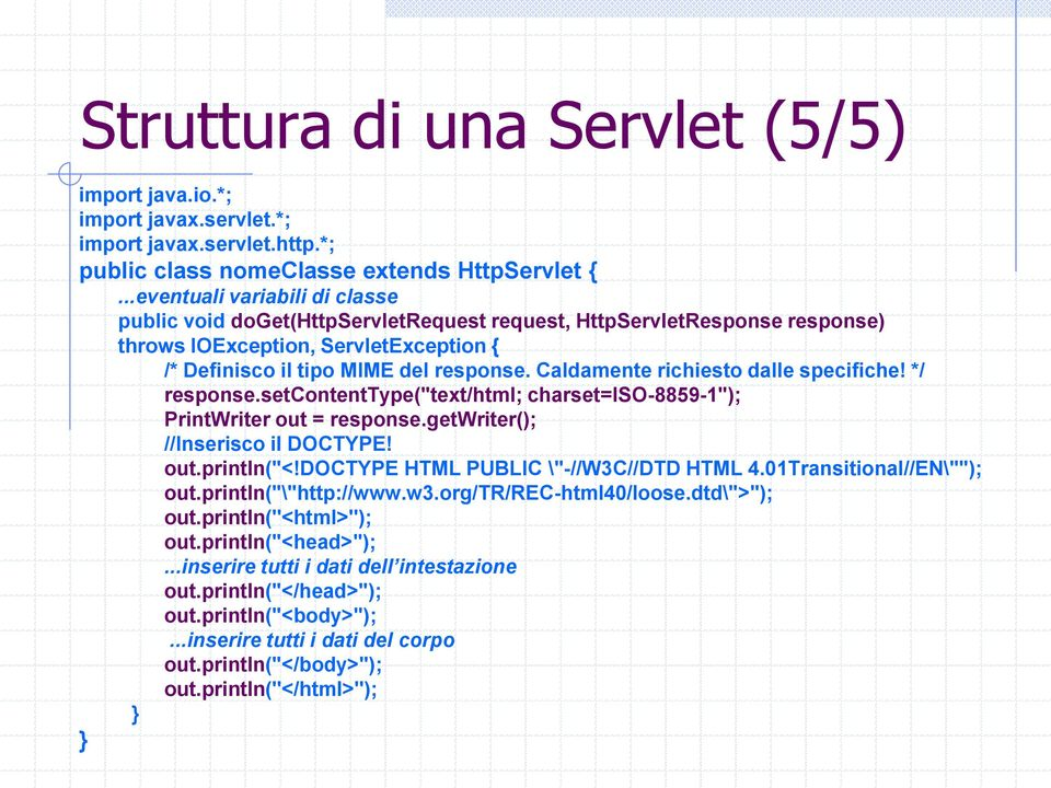 "Caldamente richiesto dalle specifiche! */ response.setcontenttype(""text/html; charset=iso-8859-1""); PrintWriter out = response.getwriter(); //Inserisco il DOCTYPE! out.println(""<!"