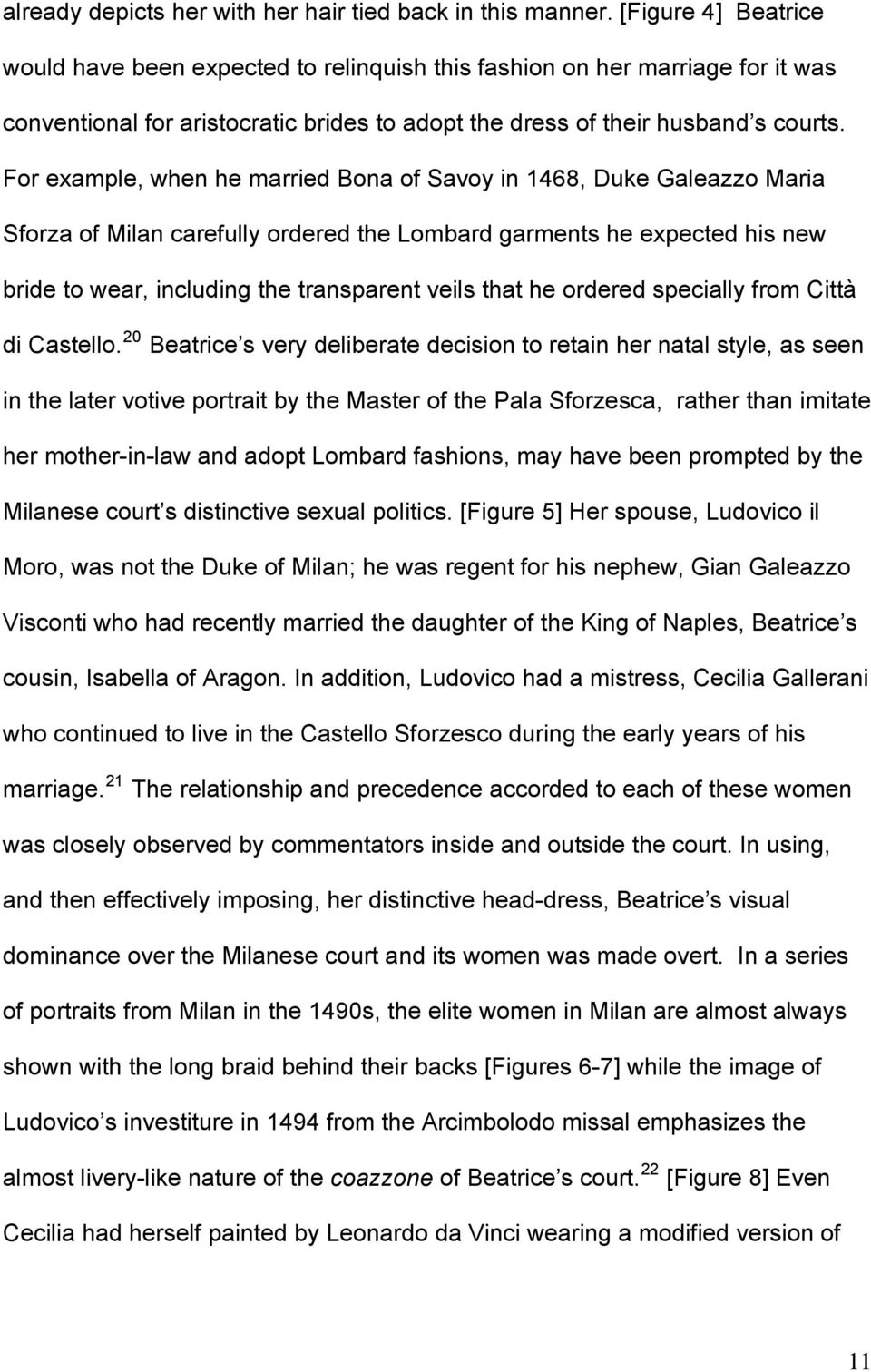 For example, when he married Bona of Savoy in 1468, Duke Galeazzo Maria Sforza of Milan carefully ordered the Lombard garments he expected his new bride to wear, including the transparent veils that