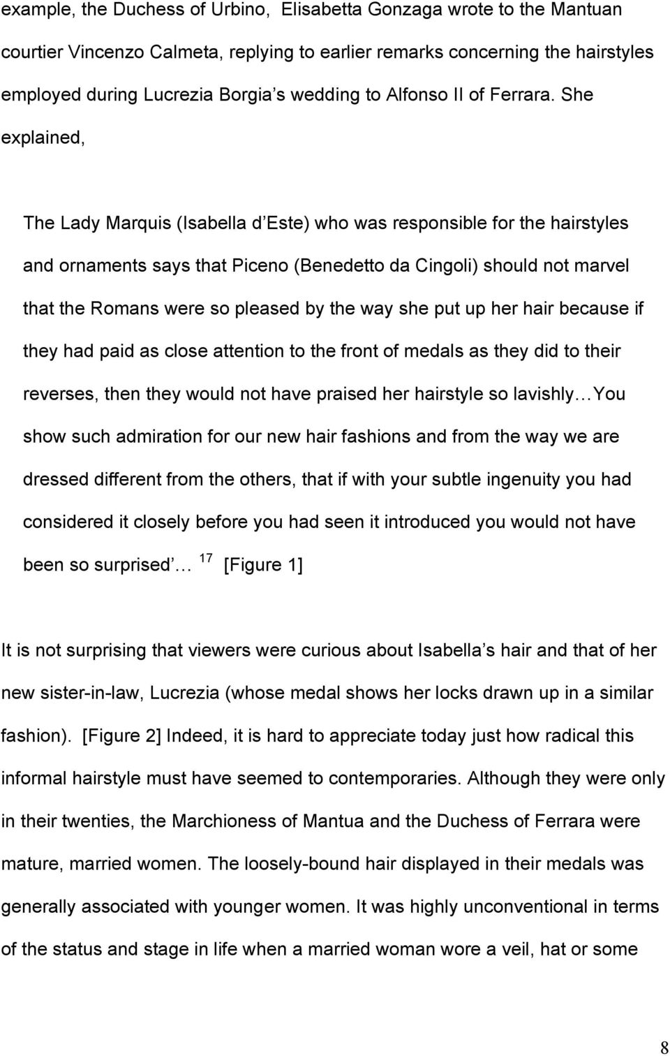 She explained, The Lady Marquis (Isabella d Este) who was responsible for the hairstyles and ornaments says that Piceno (Benedetto da Cingoli) should not marvel that the Romans were so pleased by the