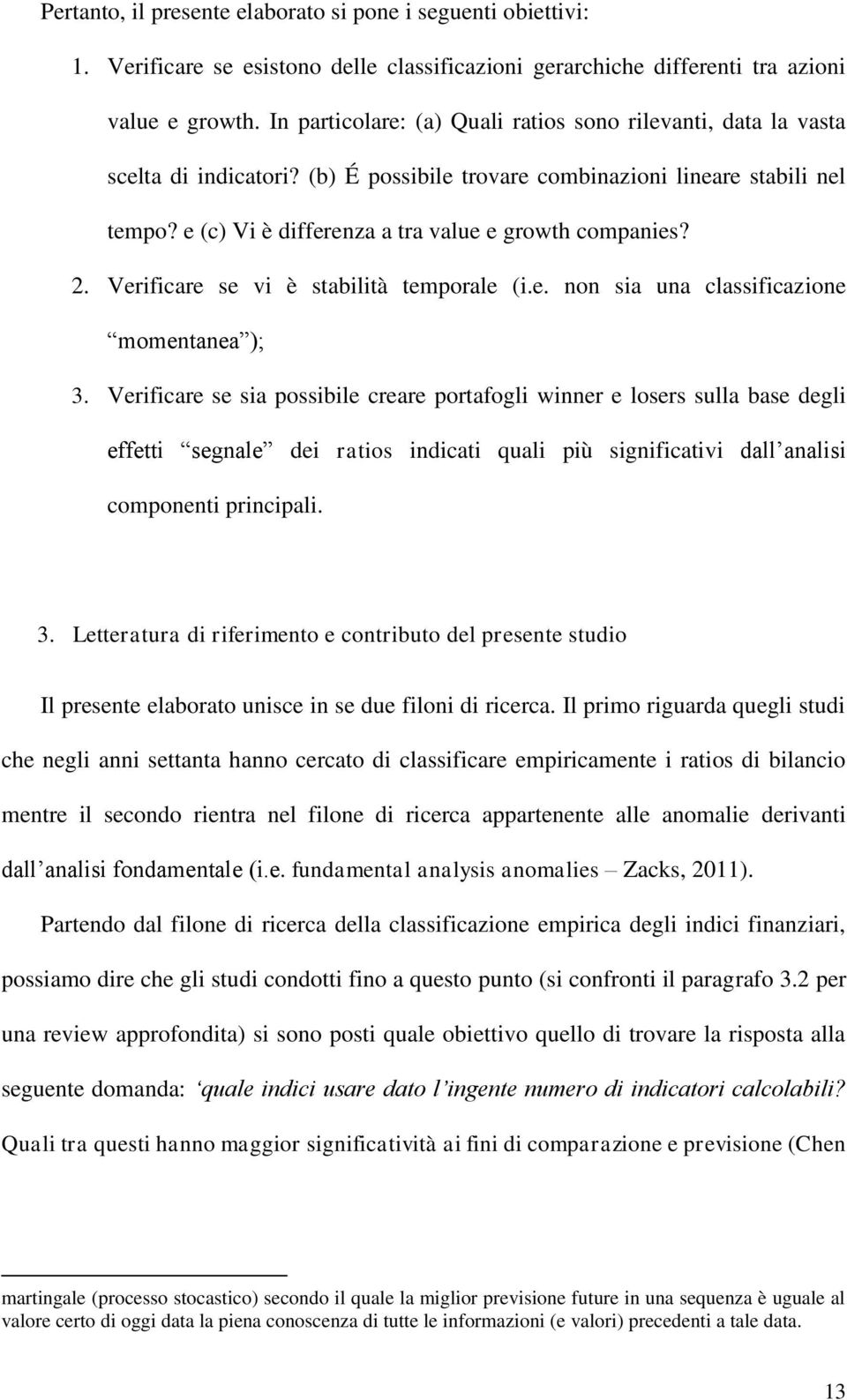 e (c) Vi è differenza a tra value e growth companies? 2. Verificare se vi è stabilità temporale (i.e. non sia una classificazione momentanea ); 3.