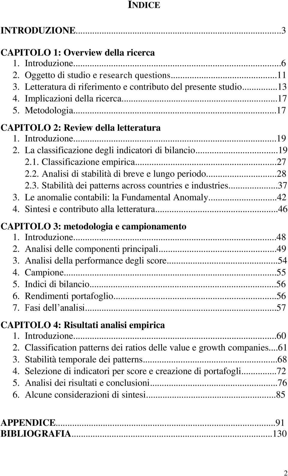 ..27 2.2. Analisi di stabilità di breve e lungo periodo...28 2.3. Stabilità dei patterns across countries e industries...37 3. Le anomalie contabili: la Fundamental Anomaly...42 4.