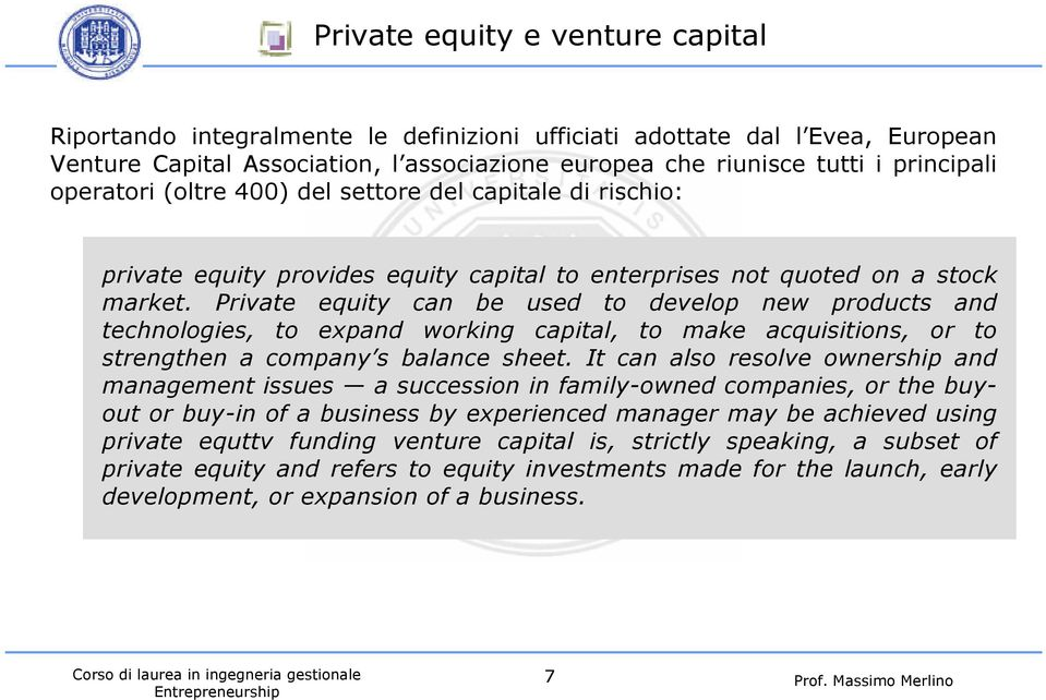 Private equity can be used to develop new products and technologies, to expand working capital, to make acquisitions, or to strengthen a company s balance sheet.