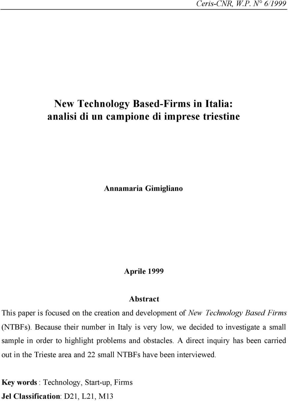 This paper is focused on the creation and development of New Technology Based Firms (NTBFs).