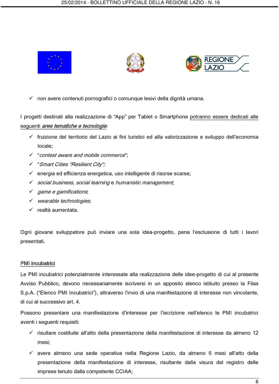 valorizzazione e sviluppo dell economia locale; context aware and mobile commerce ; Smart Cities Resilient City ; energia ed efficienza energetica, uso intelligente di risorse scarse; social