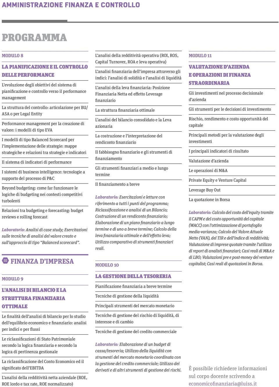 implementazione delle strategie: mappe strategiche e relazioni tra strategie e indicatori Il sistema di indicatori di performance I sistemi di business intelligence: tecnologie a supporto del