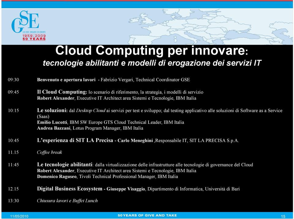 servizi per test e sviluppo; dal testing applicativo alle soluzioni di Software as a Service (Saas) Emilio Lucotti, IBM SW Europe GTS Cloud Technical Leader, IBM Italia Andrea Bazzani, Lotus Program