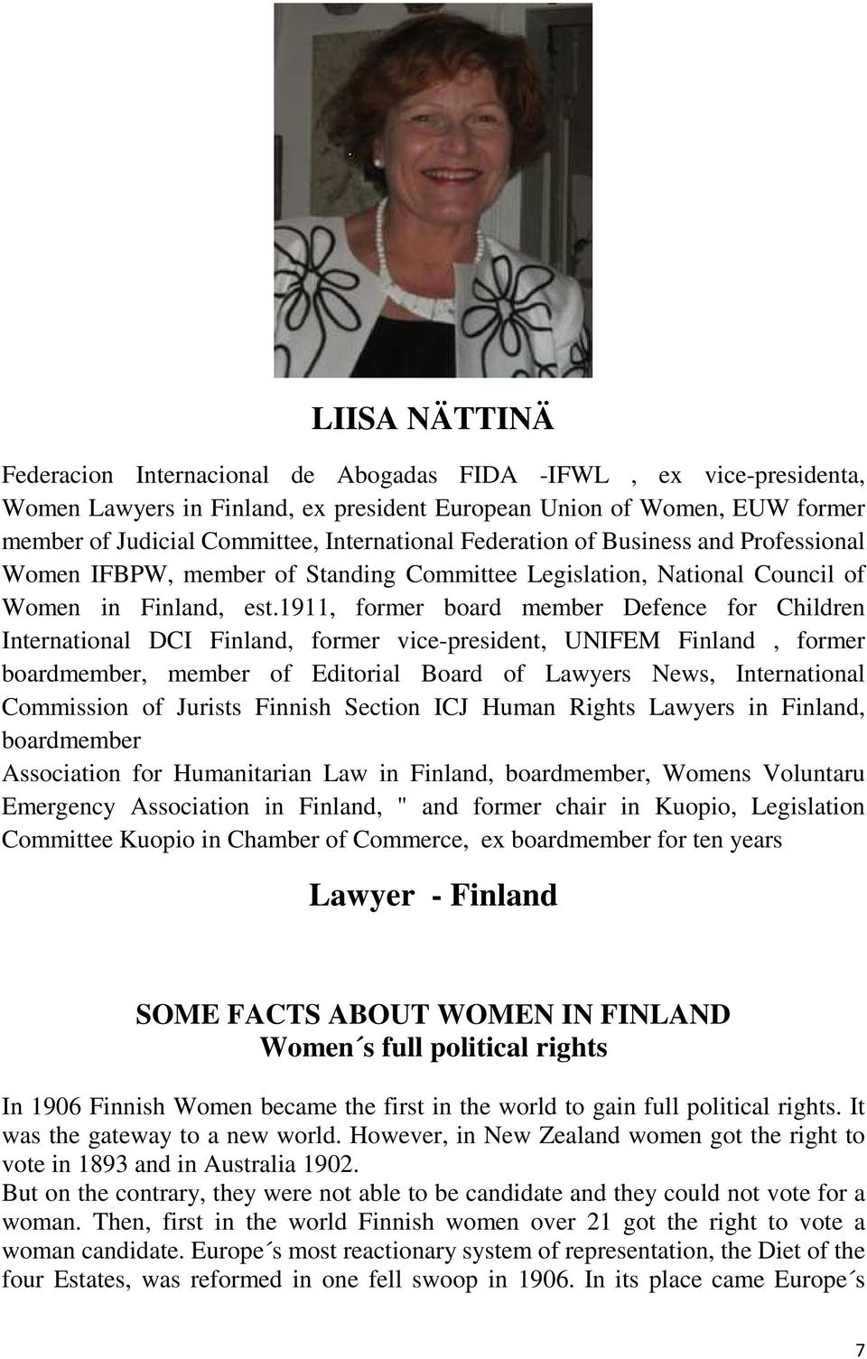 1911, former board member Defence for Children International DCI Finland, former vice-president, UNIFEM Finland, former boardmember, member of Editorial Board of Lawyers News, International