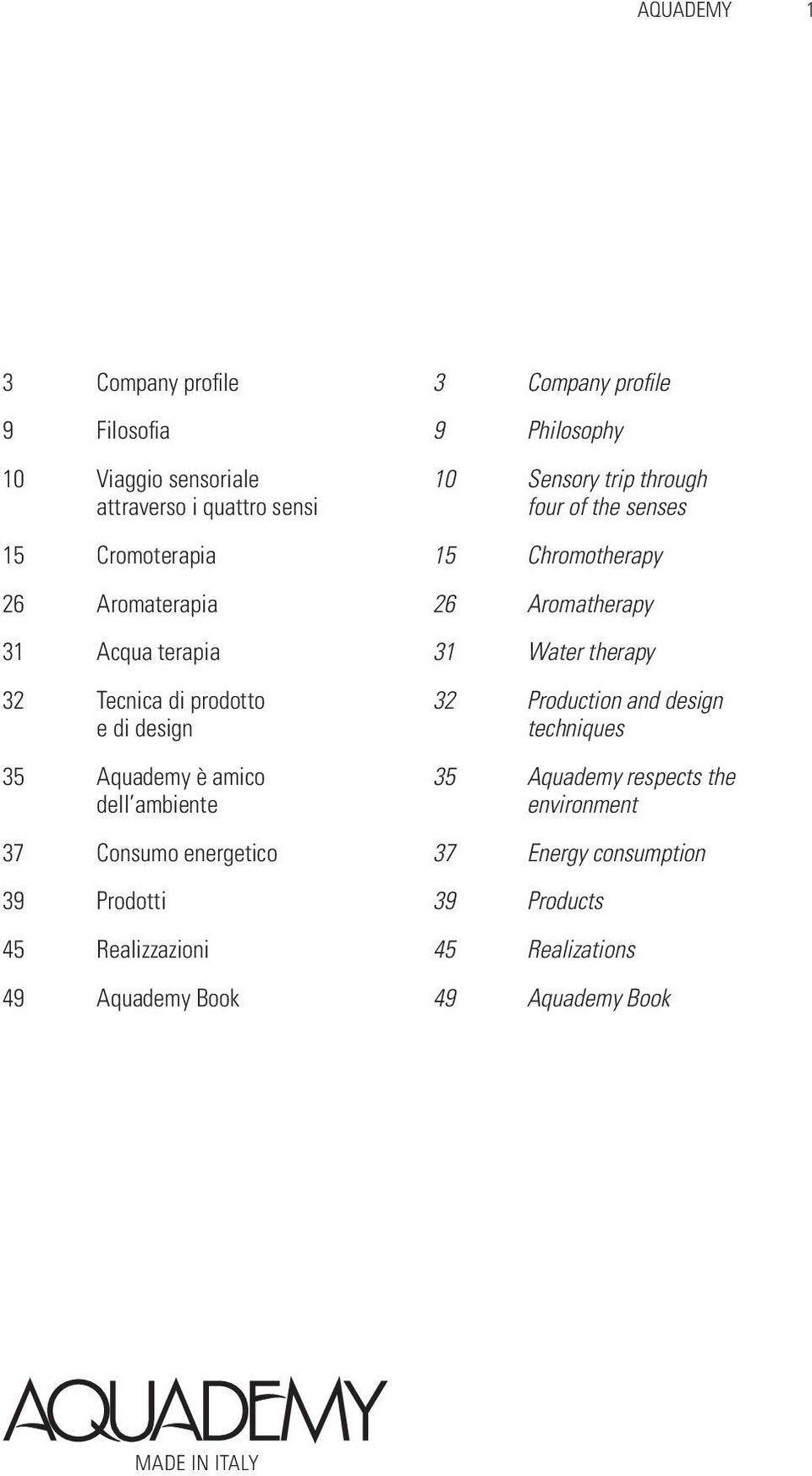 Company profile 9 Philosophy 10 Sensory trip through four of the senses 15 Chromotherapy 26 Aromatherapy 31 Water therapy 32 Production