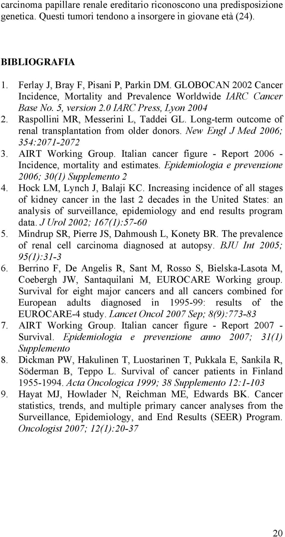 Long-term outcome of renal transplantation from older donors. New Engl J Med 2006; 354:2071-2072 3. AIRT Working Group. Italian cancer figure - Report 2006 - Incidence, mortality and estimates.