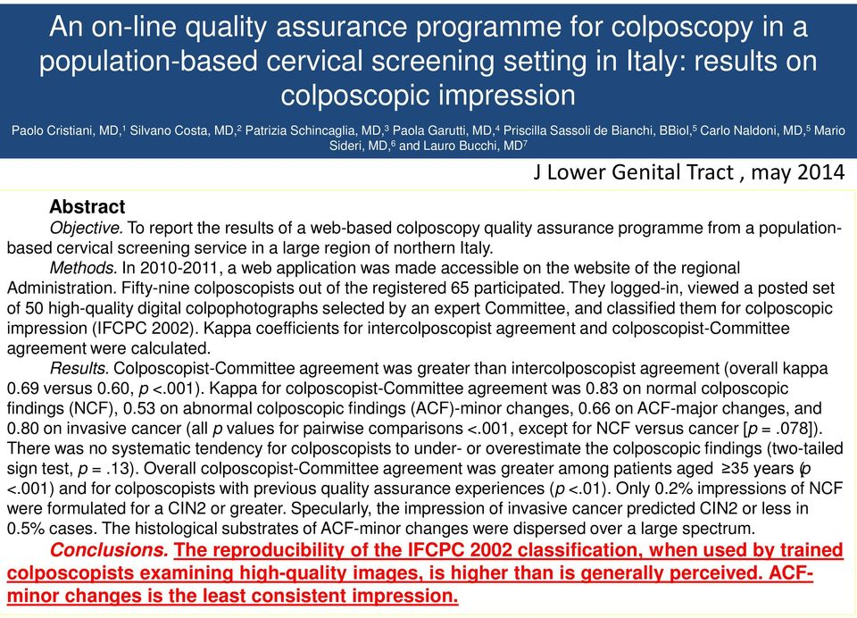To report the results of a web-based colposcopy quality assurance programme from a populationbased cervical screening service in a large region of northern Italy. Methods.